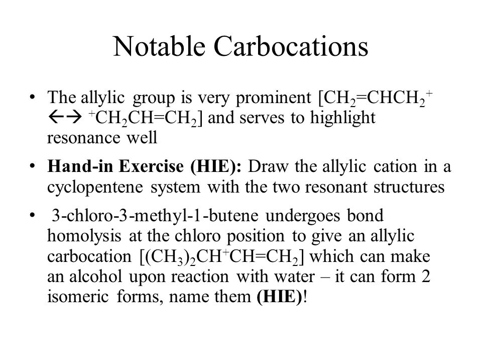 Notable Carbocations The allylic group is very prominent [CH2=CHCH2+  +CH2CH=CH2] and serves to highlight resonance well.